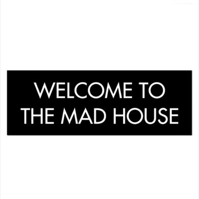 Welcome to the Mad House Plaque
