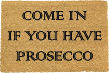 Load image into Gallery viewer, Come In If You Have Prosecco Doormat 60x40cm
