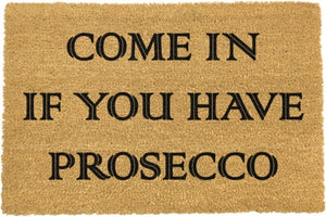 Come In If You Have Prosecco Doormat 60x40cm