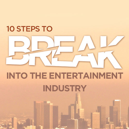 Ten Steps to Break Into the Entertainment Industry: How to Map Out a Realistic Path to Hollywood OnDemand Webinar