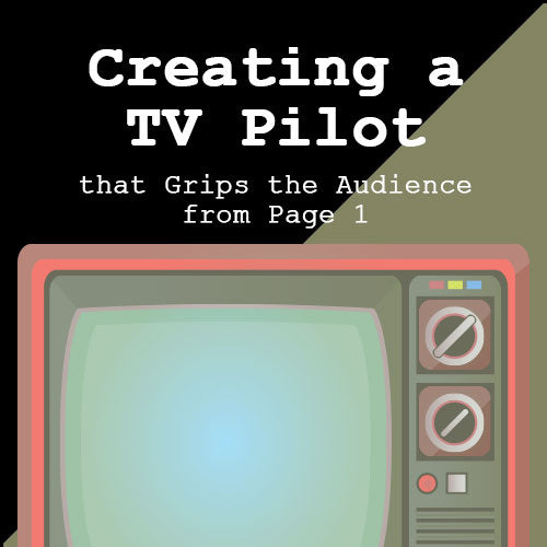 Creating a TV Pilot that Grips the Audience from Page 1 OnDemand Webinar