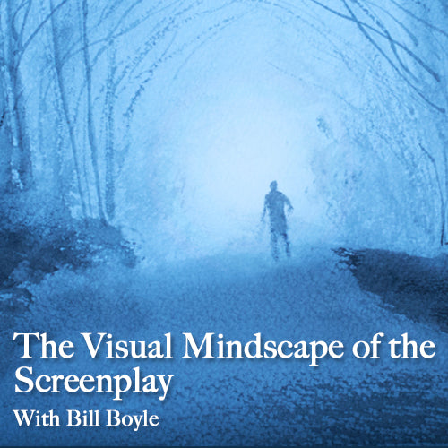 The Visual Mindscape of the Screenplay With Bill Boyle OnDemand Webinar