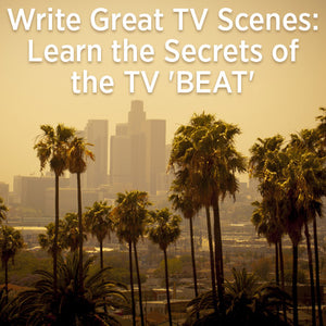 Write Great TV Scenes: Learn the Secrets of the TV 'BEAT' OnDemand Webinar