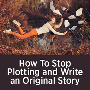How To Stop Plotting and Write Original Story OnDemand Webinar