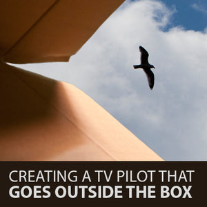 Creating a TV Pilot That Goes Outside the Box OnDemand Webinar