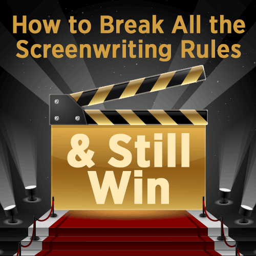 How to Break All the Screenwriting Rules and Still Win OnDemand Webinar