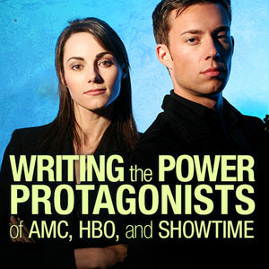 Writing the Power Protagonists of AMC, HBO, and SHOWTIME OnDemand Webinar