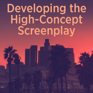 Developing the High-Concept Screenplay OnDemand Webinar