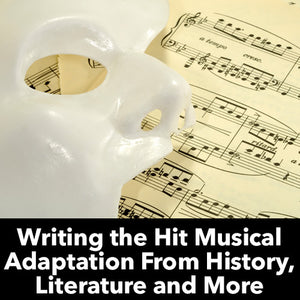 Writing the Hit Musical Adaptation From History, Literature and More OnDemand Webinar