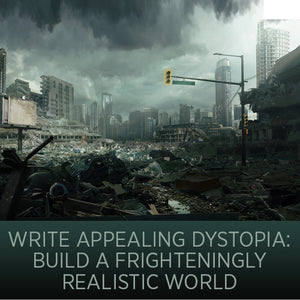 Write Appealing Dystopia: Build a Frighteningly Realistic World OnDemand Webinar
