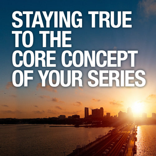 Staying True to the Core Concept of Your Series OnDemand Webinar