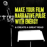Make Your Film Narrative Pulse with Energy & Create a GREAT Read OnDemand Webinar