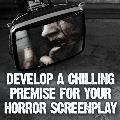 Develop a Chilling Premise for Your Horror Screenplay OnDemand Webinar
