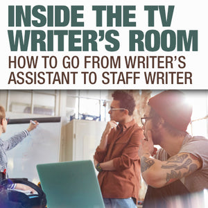 Inside The TV Writers Room: How To Go From Writers Assistant to Staff Writer OnDemand Webinar