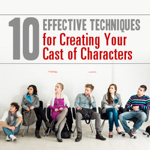 10 Effective Techniques for Creating Your Cast of Characters OnDemand Webinar