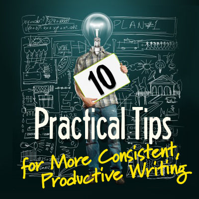 10 Practical Tips for More Consistent, Productive Writing OnDemand Webinar