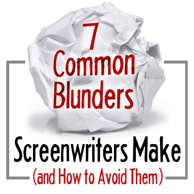 7 Common Blunders Screenwriters Make (and How to Avoid Them) OnDemand Webinar