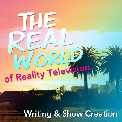 The Real World of Reality Television Writing and Show Creation OnDemand Webinar