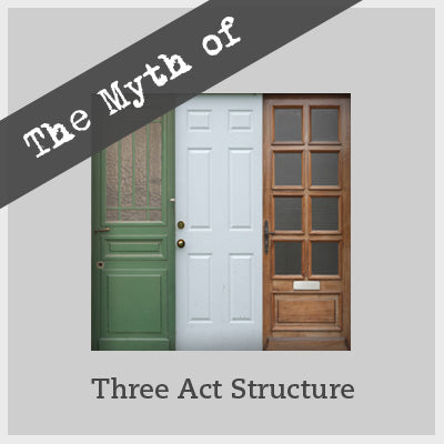 The Myth of Three Act Structure - Why Am I Lost in the Second Act? OnDemand Webinar