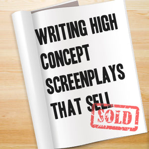 Writing High Concept Screenplays That Sell OnDemand Webinar