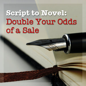 Script to Novel: Double Your Odds of a Sale OnDemand Webinar