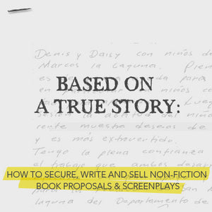 Based on a True Story: How to Secure, Write, and Sell Non-Fiction Screenplays & Book Proposals OnDemand Webinar