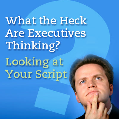 What the Heck Are Executives Thinking? Looking at Your Script from the Exec's Point of View OnDemand Webinar