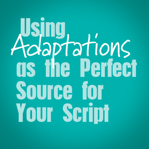 Using Adaptations as the Perfect Source for Your Script OnDemand Webinar