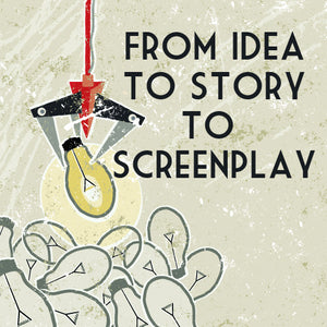From Idea to Story to Screenplay OnDemand Webinar