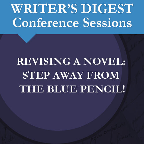 Revising a Novel: Step Away From The Blue Pencil! Audio Download