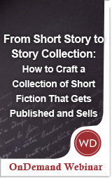 From Short Story to Story Collection: How to Craft a Collection of Short Fiction That Gets Published and Sells OnDemand Webinar