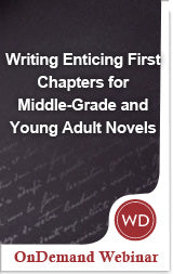 Writing Enticing First Chapters for Middle Grade and Young Adult Novels OnDemand Webinar