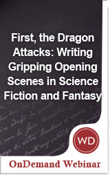 First, the Dragon Attacks: Writing Gripping Opening Scenes in Science Fiction and Fantasy