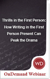 Thrills in the First Person: How Writing in the First Person Present Can Peak the Drama