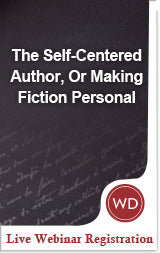 The Self-Centered Author, Or Making Fiction Personal