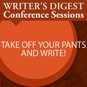 Take Off Your Pants and Write!