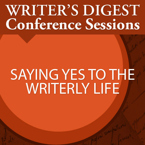 Saying Yes to the Writerly Life