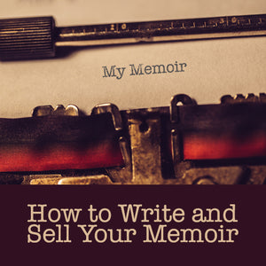 How to Write and Sell Your Memoir OnDemand Webinar