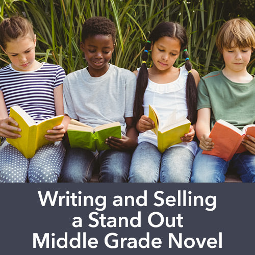 Writing and Selling a Stand Out Middle Grade Novel OnDemand Webinar