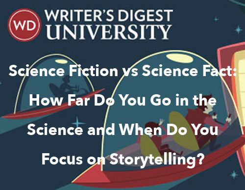 Science Fiction vs Science Fact: How Far Do You Go in the Science and When Do You Focus on Storytelling?