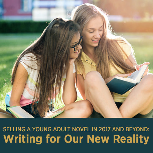 Selling a Young Adult Novel in 2017 and Beyond: Writing for Our New Reality OnDemand Webinar