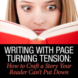 Writing with Page Turning Tension: How to Craft a Story Your Reader Can't Put Down