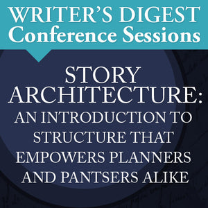 Story Architecture: An Introduction to Structure That Empowers Planners and Pantsers Alike