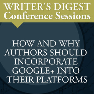 The Google+ Advantage: Writer's Digest Conference Session Video Download