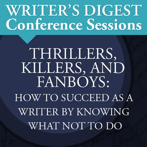 Thrillers, Killers, and Fanboys: How to Succeed as a Writer by Knowing What Not to Do Video Download