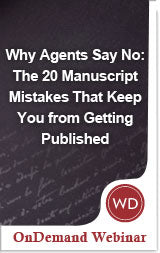 Why Agents Say No: The 20 Manuscript Mistakes That Keep You from Getting Published