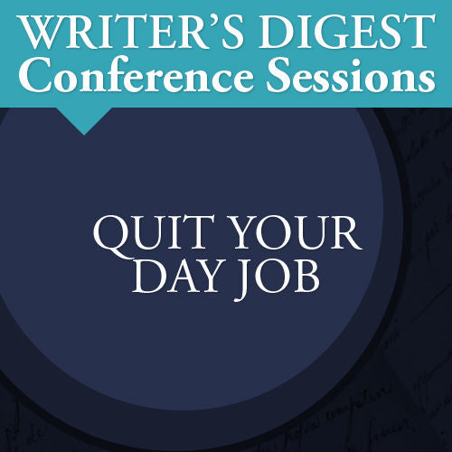 Quit Your Day Job: Writer's Digest Conference Session