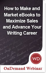How to Make and Market Ebooks to Maximize Sales and Advance Your Writing Career