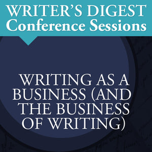 Writing as a Business (and the Business of Writing)