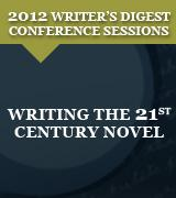 Writing the 21st Century Novel: 2012 Writer's Digest Conference Session